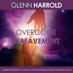 [英文audiobook音频+文本] Overcome Bereavement: A Guided Meditation to H...