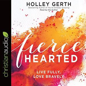 [英文audiobook音频+文本] Fiercehearted: Live Fully, Love Bravely - Holl...