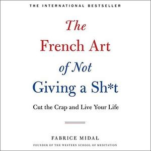 [英文audiobook音频+文本] The French Art of Not Giving a Sh*t: Cut the C...