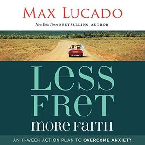 [英文audiobook音频+文本] Less Fret, More Faith: An 11-Week Action Plan ...