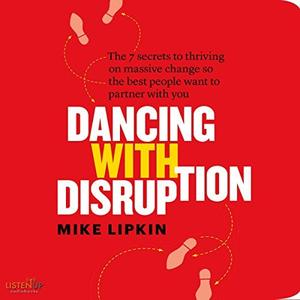 [英文audiobook音频+文本] Dancing with Disruption: The 7 secrets to Thri...
