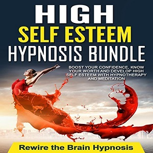 [英文audiobook音频+文本] High Self Esteem Hypnosis Bundle: Boost Your C...