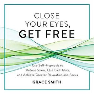 [英文audiobook音频+文本] Close Your Eyes, Get Free: Use Self-Hypnosis t...