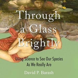 [英文audiobook音频+文本] Through a Glass Brightly: Using Science to See...