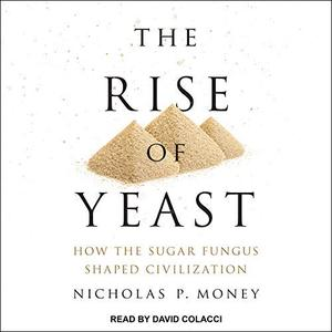[英文audiobook音频+文本] The Rise of Yeast: How the Sugar Fungus Shaped...