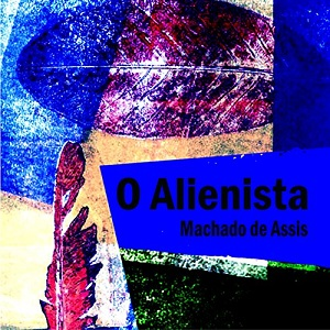 [葡萄牙文audiobook音频 ] O Alienista [The Alienist] - Machado de Assis
